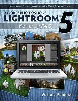 Adobe Photoshop Lightroom 5 - The Missing FAQ by [Bampton, Victoria]
