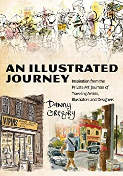 An Illustrated Journey: Inspiration From the Private Art Journals of Traveling Artists, Illustrators and Designers par [Gregory, Danny]