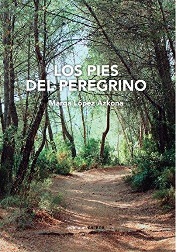Los pies del peregrino (ENSAYO) por Margarita López Azkona
