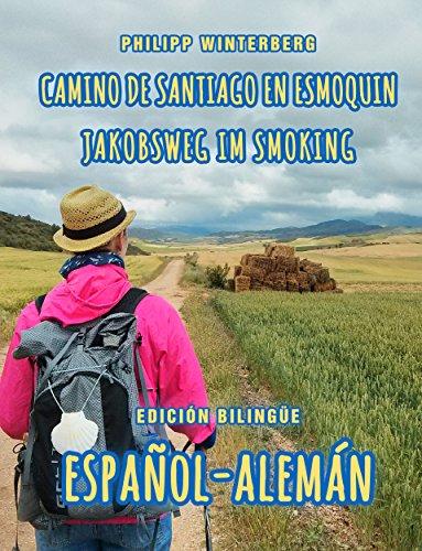 Descargar gratis Camino de santiago en esmoquin/jakobsweg im smoking: edición bilingüe español-alemán EPUB!