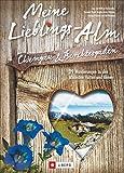 Hüttenwandern Berchtesgaden: Meine Lieblings-Alm Chiemgau & Berchtesgaden. 35 Wanderungen zu den schönsten Hütten und Almen. Wanderführer mit Almwanderungen für die ganze Familie.