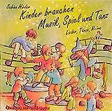 Kinder brauchen Musik, Spiel und Tanz. CD: Lieder, Tänze, Reime (Ökotopia Mit-Spiel-Lieder)