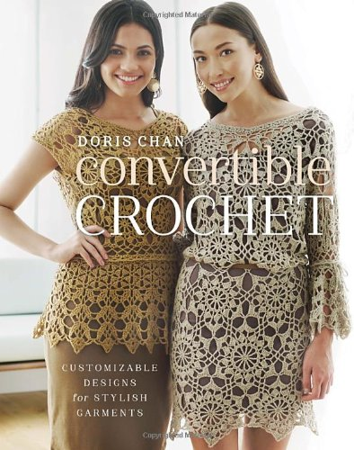 Preisvergleich Produktbild Convertible Crochet: Customizable Designs for Stylish Garments