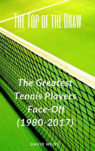 The Top of the Draw: The Greatest Tennis Players Face-Off (1980-2017) por David Weiss