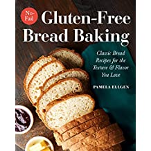 No-Fail Gluten-Free Bread Baking: Classic Bread Recipes for the Texture and Flavor You Love (English Edition)
