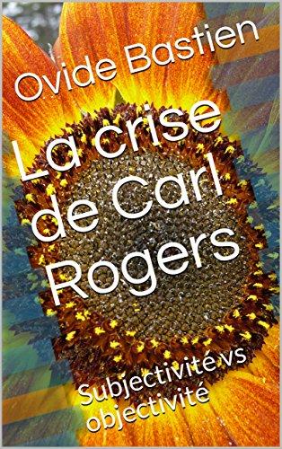 La crise de Carl Rogers: Subjectivit vs objectivit