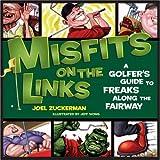 Misfits on the Links: A Golfer's Guide to Freaks Along the Fairway by Joel Zuckerman (2006-03-01)