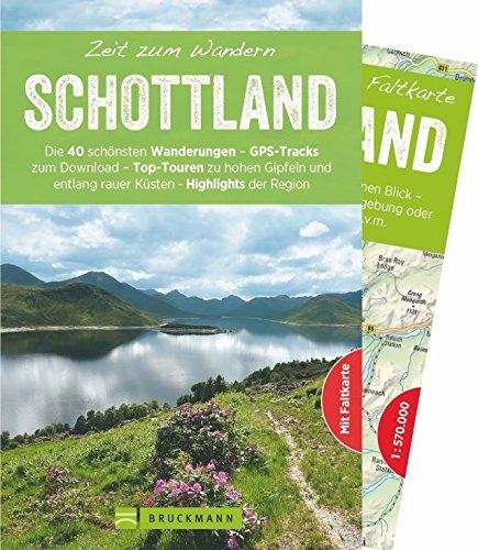 Bruckmann Wanderführer: Zeit zum Wandern Schottland. 40 Wanderungen, Bergtouren und Ausflugsziele in Schottland. Mit Wanderkarte zum Herausnehmen. NEU 2018.