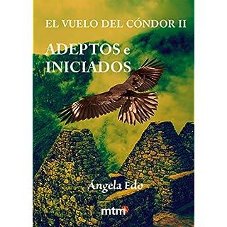 Adeptos e Iniciados: El vuelo del cóndor II (Spanish Edition)