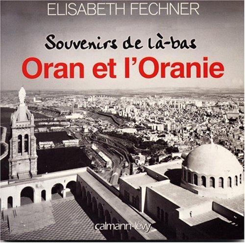 Souvenirs de là-bas : Oran et l'oranie
