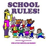 School Rules! by Dwayne Douglas Kohn (2016-06-22)
