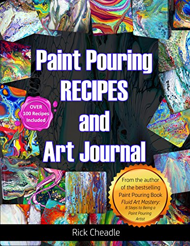 Fluid Art Recipes and Art Journal: Over 100 Paint Pouring Mixtures (English Edition) por Rick Cheadle