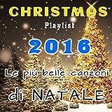 Christmas Playlist 2016 - Le Più Belle Canzoni Di Natale