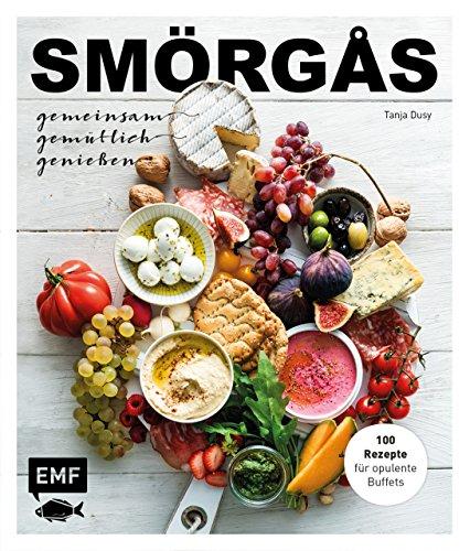 Smörgås - Gemeinsam gemütlich genießen: 100 Rezepte für opulente Buffets