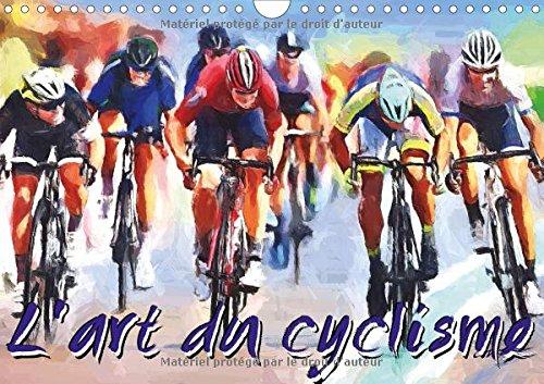 L'art du cyclisme : Série de 12 tableaux sur l'univers du cylisme. Calendrier mural A4 horizontal 2016