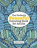 The Perfectly PEACEFUL Colouring Book for Adults (A Really Relaxing Colouring Book)