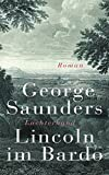 Lincoln im Bardo: Roman - George Saunders