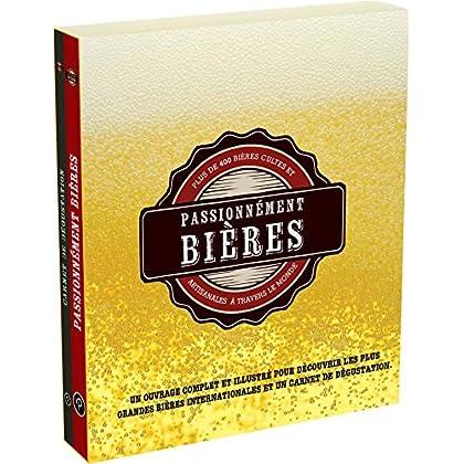 Passionnément Bières : Plus de 400 bières cultes et artisanales à travers le monde. Avec un carnet de dégustation