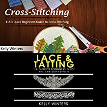 Cross-Stitching & Lace & Tatting: 1-2-3 Quick Beginners Guide to Cross-Stitching & 1-2-3 Quick Beginners Guide to Lace and Tatting
