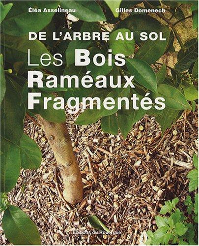 Les Bois Raméaux Fragmentés : De l'arbre au sol par Gilles Domenech