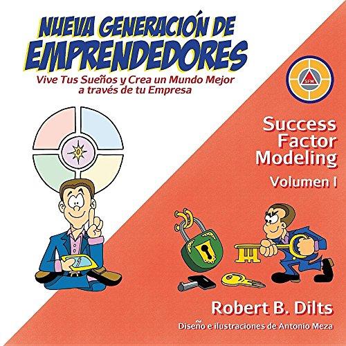 Descargar Libro Nueva Generación de Emprendedores: Vive tus sueños y crea un mundo mejor a través de tu empresa (Success Factor Modeling) de Robert Brian Dilts