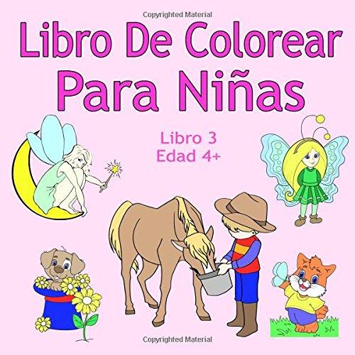 Libro De Colorear Para Niñas Libro 3 Edad 4+: Imágenes encantadoras como animales, unicornios, hadas, sirenas, princesas, caballos, gatos y perros para niños de 4 años en adelante