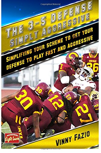 The 3-5 Defense: Simply Aggressive: Simplifying your scheme to get your defense to play fast and aggressive