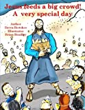 Jesus feeds a big crowd!: A very special day: Volume 1 (Miracles of Jesus)