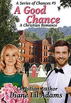 A Good Chance: A Christian Romance (A Series of Chances Book 5) (English Edition) par [Adams, Diane Lil]