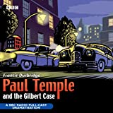 Paul Temple And The Gilbert Case: BBC Radio 4 Full Cast Dramatisation (BBC Radio Coll...