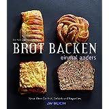 Brot backen einmal anders: Neue Ideen für Brot, Gebäck und Baguettes (avBUCH)