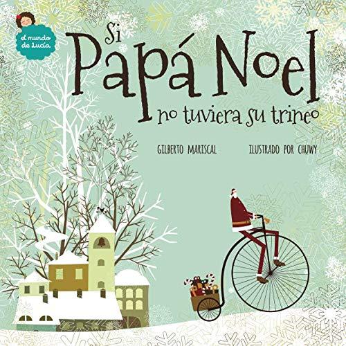 Si Papá Noel no tuviera su trineo: Volume 7 (El mundo de Lucía) por Gilberto Mariscal