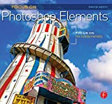 Focus On Photoshop Elements: Focus on the Fundamentals (Focus On Series)
