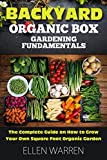 Gardening: Backyard Organic Box Gardening Fundamentals.The Complete Guide to Starting a Healthy Garden Tips & Tricks on How to Grow Your Own Square Foot ... Vegetables Horticulture Crafts Hobbies)