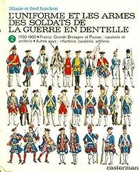 L'uniforme et les armes des soldats de la guerre en dentelle.Tome 2.
