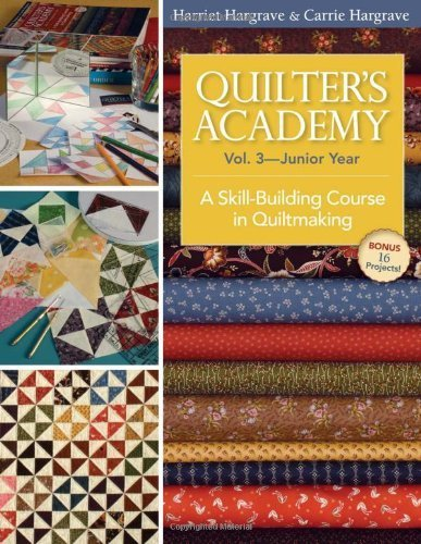 Quilter's Academy Vol. 3 Junior Year: A Skill-Building Course in Quiltmaking by Hargrave, Harriet, Hargrave, Carrie (2011) Paperback