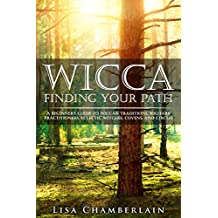 Wicca Finding Your Path: A Beginner's Guide to Wiccan Traditions, Solitary Practitioners, Eclectic Witches, Covens, and Circles (English Edition)