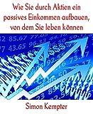 Wie Sie durch Aktien ein passives Einkommen aufbauen, von dem Sie leben können: So erhalten Sie eine monatliche Rente von 3000 Euro