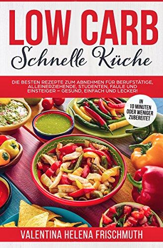 Low Carb Schnelle Küche : Die besten Low Carb Rezepte zum Abnehmen ...