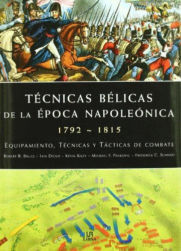 Técnicas Bélicas de la Epoca Napoleónica 1792-1815: Equipamiento, Técnicas y Tácticas de Combate