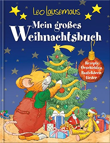 Leo Lausemaus - Mein großes Weihnachtsbuch: Rezepte - Geschichten - Bastelideen - Lieder