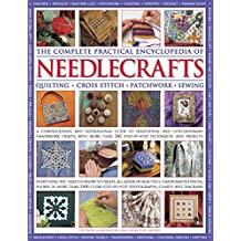 Complete Practical Encyclopedia of Needlecrafts: Quilting Cross Stitch Patchwork  Sewing