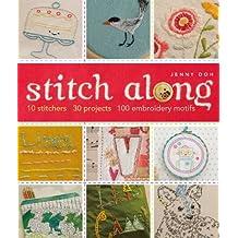 Stitch Along: 10 Stitchers, 30 Projects, 100 Embroidery Motifs