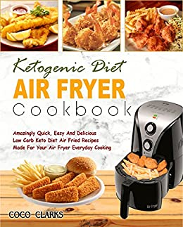 Ketogenic diet air fryer cookbook amazingly quick easy and ketogenic diet air fryer cookbook amazingly quick easy and delicious low carb keto diet fandeluxe Images