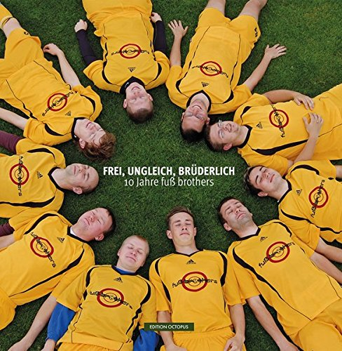 FREI, UNGLEICH, BRÜDERLICH: 10 Jahre fuß brothers (Edition Octopus)