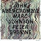 John Abercrombie - Marc Johnson - Peter Erskine
