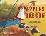 Apples to Oregon: Being the (Slightly) True Narrative of How a Brave Pioneer Father B...