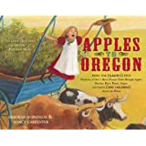 Apples to Oregon: Being the (Slightly) True Narrative of How a Brave Pioneer Father Brought Apples, Peaches, Pears, Plums, Gr