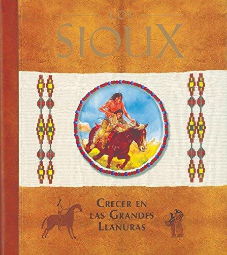 Los Sioux. Crecer en las grandes llanuras (Diarios Con Historia) por Susaeta Ediciones S A