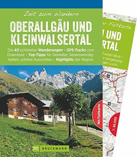Bruckmann Wanderführer: Zeit zum Wandern Oberallgäu und Kleinwalsertal. 40 Wanderungen, Bergtouren und Ausflugsziele im Oberallgäu und Kleinwalsertal. Mit Wanderkarte zum Herausnehmen.